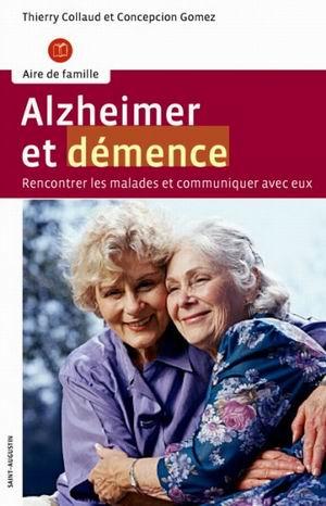 Alzheimer et Démence. Rencontrer les malades et communiquer avec eux